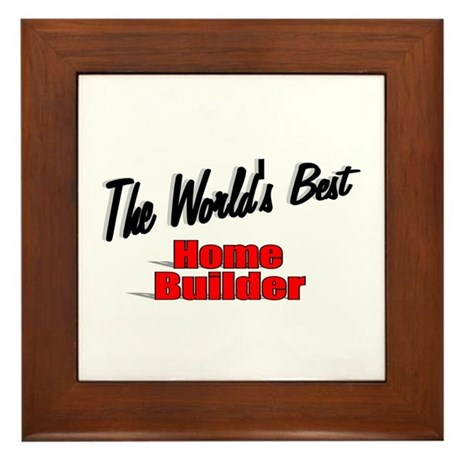 """The World's Best Home Builder"" Framed Tile"
