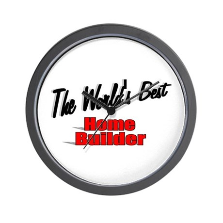 """The World's Best Home Builder"" Wall Clock"