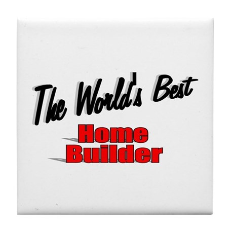 """The World's Best Home Builder"" Tile Coaster"