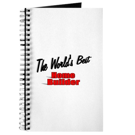 """The World's Best Home Builder"" Journal"