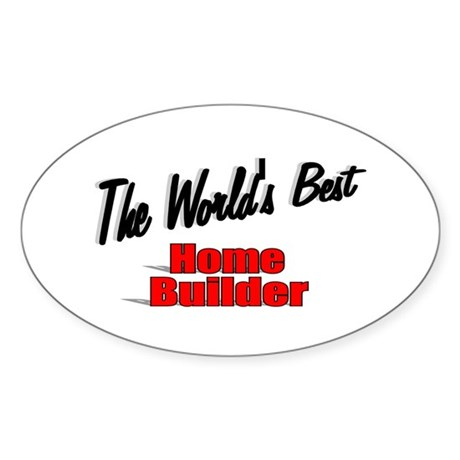 """The World's Best Home Builder"" Oval Sticker"