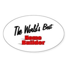"""""""The World's Best Home Builder"""" Oval Decal"""