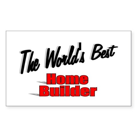 """The World's Best Home Builder"" Sticker (Rectangle"