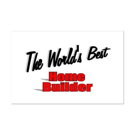 """The World's Best Home Builder"" Mini Poster Print"