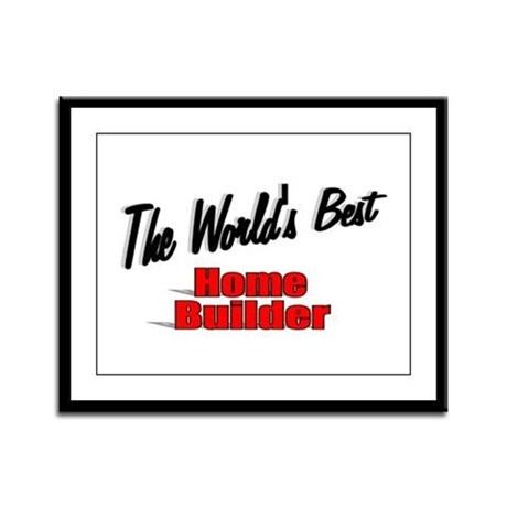 """The World's Best Home Builder"" Framed Panel Print"