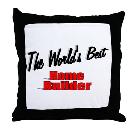 """The World's Best Home Builder"" Throw Pillow"