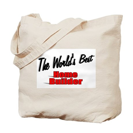 """The World's Best Home Builder"" Tote Bag"