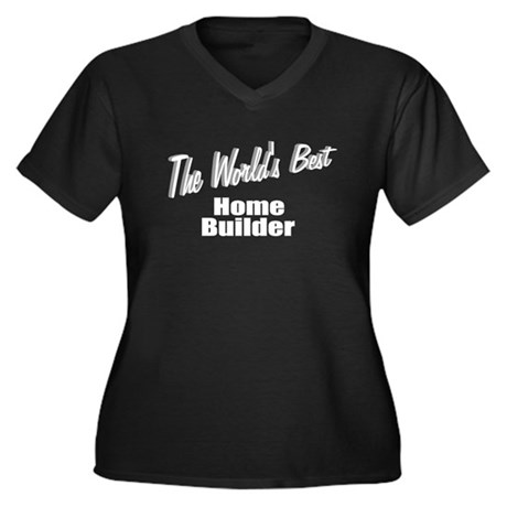 """The World's Best Home Builder"" Women's Plus Size"