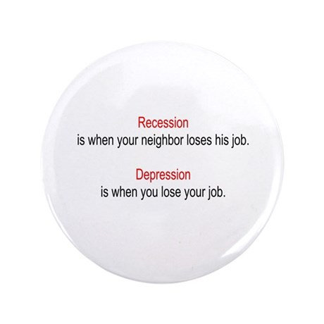 Recession - Depression 3.5&quot; Button (100 pack)