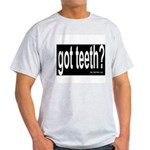 Got Teeth? Ash Grey T-Shirt