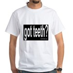 Got Teeth? White T-Shirt