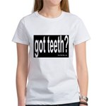 Got Teeth? Women's T-Shirt