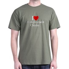 """I Love (Heart) Unemployment Checks"" T-Shirt"