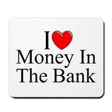 """I Love (Heart) Money In The Bank"" Mousepad"