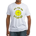 It's the Sun Stupid Fitted T-Shirt