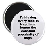 "To his dog every man is napoleon%3b hence the consta 2.25"" Magnet (10 pack)"
