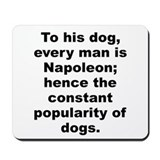 Cool To his dog every man is napoleon%3b hence the consta Mousepad