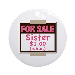 For Sale Sister $1 (o.b.o.) Ornament (Round)