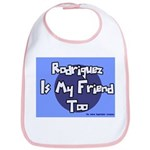 Rodriguez is my Friend Too Sc Bib