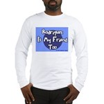Rodriguez is my Friend Too Sc Long Sleeve T-Shirt