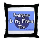 Rodriguez is my Friend Too Sc Throw Pillow