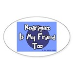 Rodriguez is my Friend Too Sc Oval Sticker