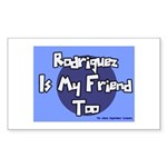 Rodriguez is my Friend Too Sc Sticker (Rectangular