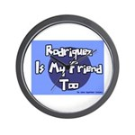 Rodriguez is my Friend Too Sc Wall Clock