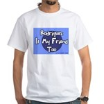 Rodriguez is my Friend Too Sc White T-Shirt