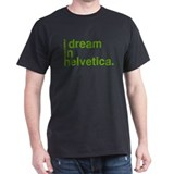 i dream in helvetica. T-Shirt