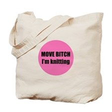 Move Bitch I'm Knitting Tote Bag