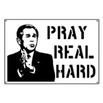Bush: Pray Real Hard Banner