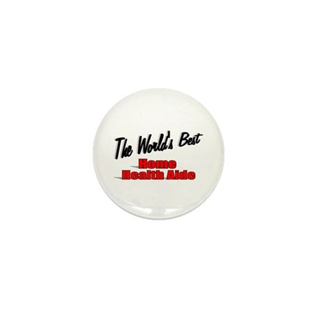 """The World's Best Home Health Aide"" Mini Button"