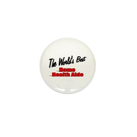 """The World's Best Home Health Aide"" Mini Button (1"