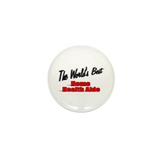 &quot;The World's Best Home Health Aide&quot; Mini Button (1