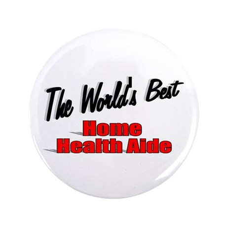 """The World's Best Home Health Aide"" 3.5"" Button"