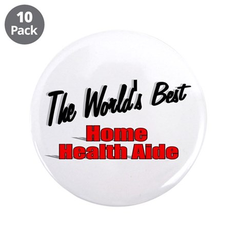 """The World's Best Home Health Aide"" 3.5"" Button (1"