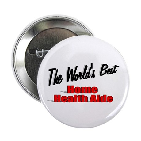 """The World's Best Home Health Aide"" 2.25"" Button ("
