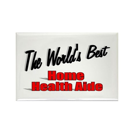 """The World's Best Home Health Aide"" Rectangle Magn"