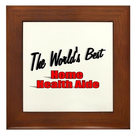 """The World's Best Home Health Aide"" Framed Tile"