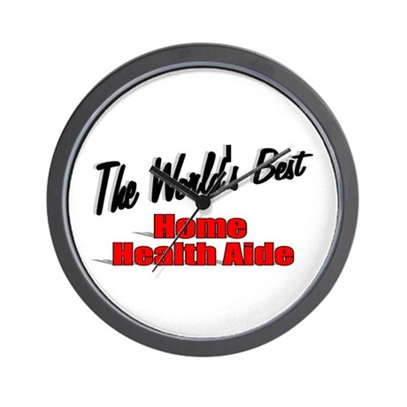 """The World's Best Home Health Aide"" Wall Clock"