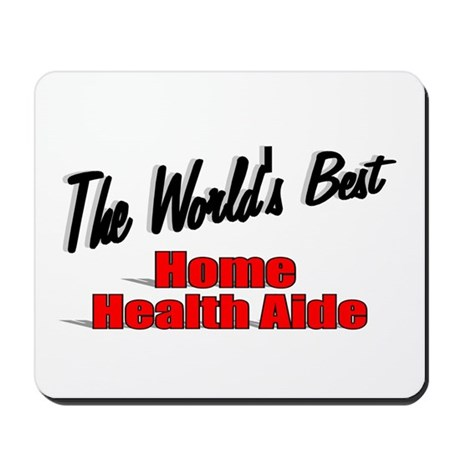 """The World's Best Home Health Aide"" Mousepad"