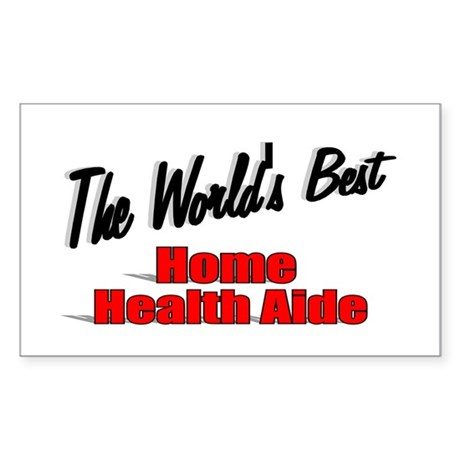 """The World's Best Home Health Aide"" Sticker (Recta"