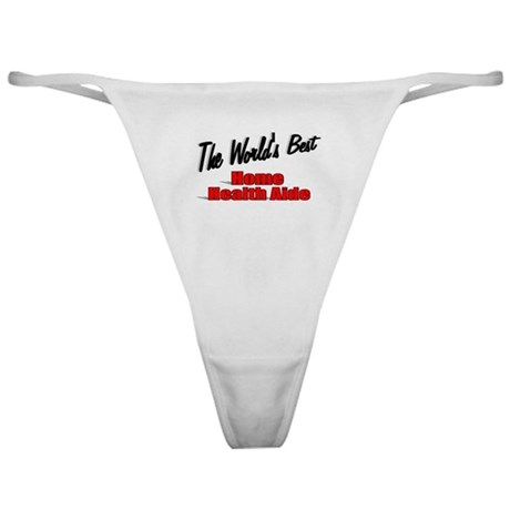 """The World's Best Home Health Aide"" Classic Thong"