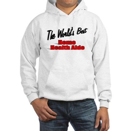 """The World's Best Home Health Aide"" Hooded Sweatsh"