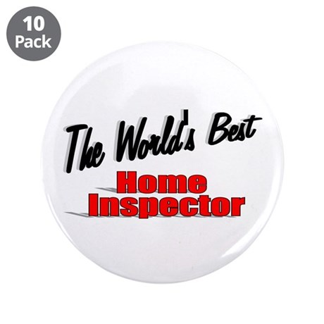 """The World's Best Home Inspector"" 3.5"" Button (10"