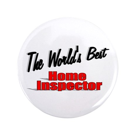 """The World's Best Home Inspector"" 3.5"" Button (100"