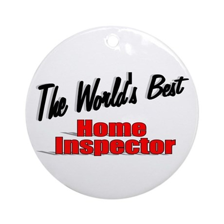 """The World's Best Home Inspector"" Ornament (Round)"
