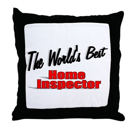 """The World's Best Home Inspector"" Throw Pillow"