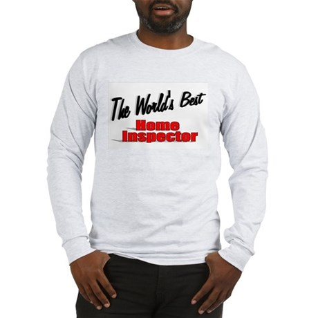 """The World's Best Home Inspector"" Long Sleeve T-Sh"
